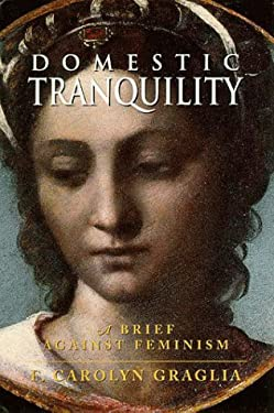 Domestic Tranquility : A Brief Against Feminism