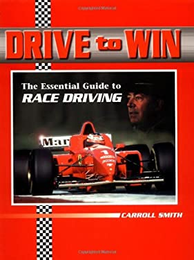 Drive to Win: The Essential Guide to Race Driving 9780965160001