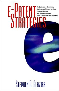 E-Patent Strategies: For Software, E-Commerce, the Internet, Telecom Services, Financial Services, and Business Methods with Case Studies a 9780966143775