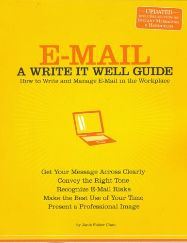 E-mail: A Write It Well Guide: How to Write and Manage E-mail in the Workplace 9780963745590