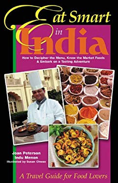Eat Smart in India: How to Decipher the Menu, Know the Market Foods & Embark on a Tasting Adventure 9780964116870