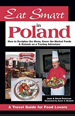 Eat Smart in Poland: How to Decipher the Menu, Know the Market Foods & Embark on a Tasting Adventure 9780964116856
