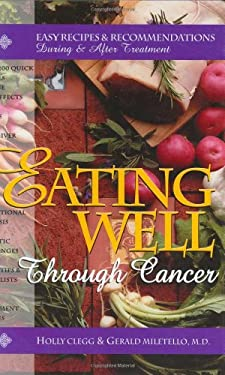 Eating Well Through Cancer: Easy Recipes & Recommendations During and After Treatment 9780961088873