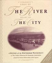 Edge of the River, Heart of the City: A History of the Whitehorse Waterfront 4316612