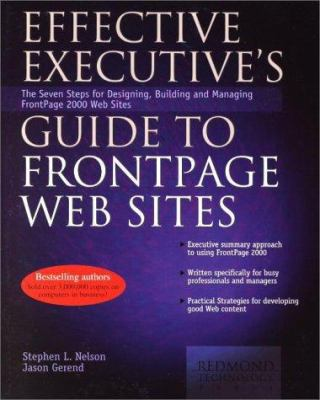 Effective Executive's Guide to FrontPage Web Sites: Seven Steps for Designing, Building, and Maintaining Front Page 2000 Web Sites