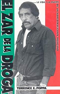 El Zar de La Droga: La Vida y La Muerte de Un Narcotraficante Mexicano 9780966443011