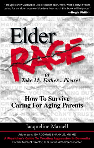 Elder Rage 2/E: How to Survive Caring for Aging Parents 9780967970318