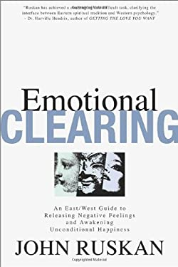 Emotional Clearing: An East/West Guide to Releasing Negative Feelings and Awakening Unconditional Happiness 9780962929533