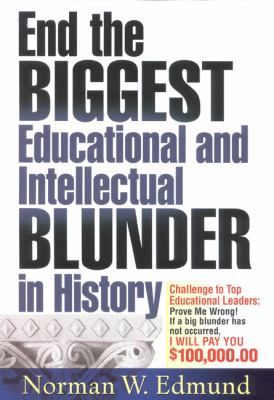 End the Biggest Educational and Intellectual Blunder in History: A $100,000 Challenge to Our Top Educational Leaders 9780963286666