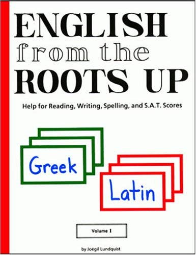 English from the Roots Up, Volume I: Help for Reading, Writing, Spelling and S. A. T. Scores 9780964321038