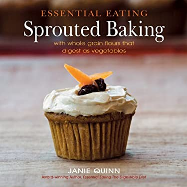 Essential Eating Sprouted Baking: With Whole Grain Flours That Digest as Vegetables 9780967984339