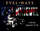Evel*ways: A Daring Approach to Life 4306276
