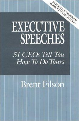 Executive Speeches: 51 CEOs Tell You How to Do Yours 9780962684531