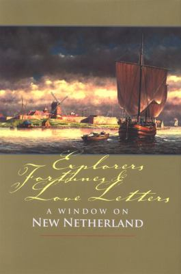 Explorers, Fortunes and Love Letters: A Window on New Netherland 9780962536854