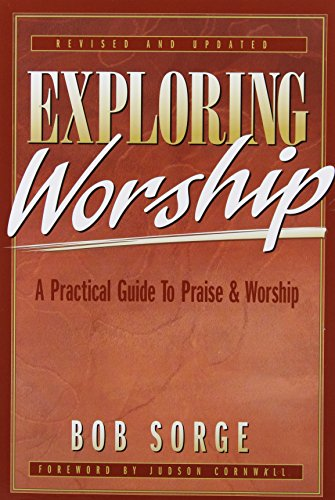 Exploring Worship: A Practical Guide to Praise & Worship 9780962118517
