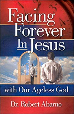 Facing Forever in Jesus: With Our Ageless God 9780963157546