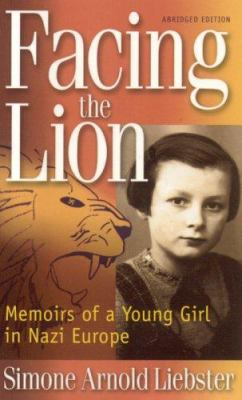 Facing the Lion (Abridged Edition): Memoirs of a Young Girl in Nazi Europe 9780967936697