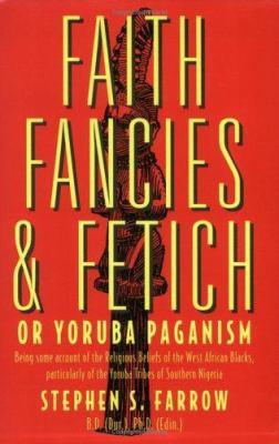 Faith Fancies and Fetich: Or Yoruba Paganism 9780963878793