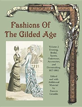 Fashions of the Gilded Age, Volume 2: Evening, Bridal, Sports, Outerwear, Accessories, and Dressmaking 1877-1882 9780963651761