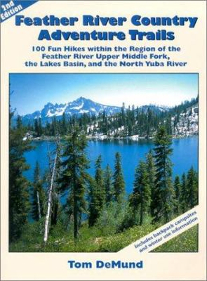 Feather River Country Adventure Trails: 100 Fun Hikes Within the Region of the Feather River Upper Middle Fork, the Lakes Basin, and the North Yuba Ri 9780967974019
