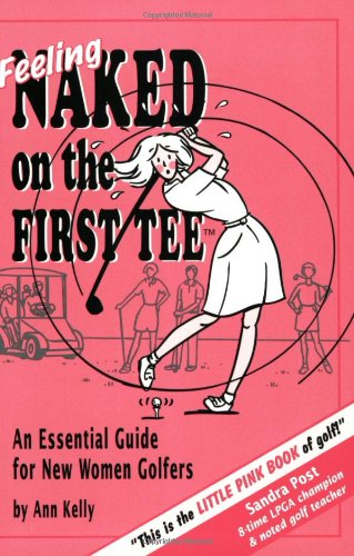 Feeling Naked on the First Tee: An Essential Guide for New Women Golfers 9780968628904