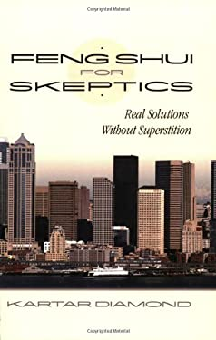 Feng Shui for Skeptics: Real Solutions Without Superstition 9780967193786