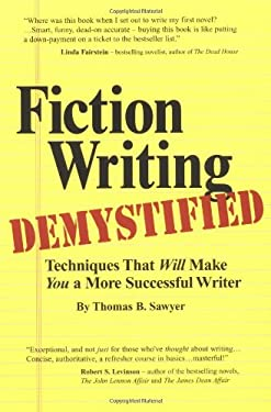 Fiction Writing Demystified: Techniques That Will Make You a More Successful Writer 9780962747618