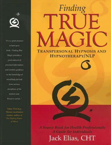 Finding True Magic : Transpersonal Hypnosis and Hypnotherapy/NLP
