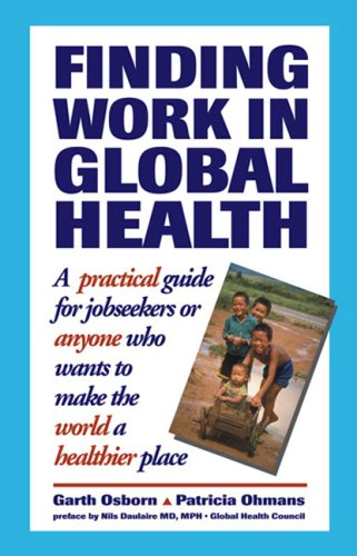 Finding Work in Global Health: A Practical Guide for Jobseekers or Anyone Who Wants to Make the World a Healthier Place 9780967560618