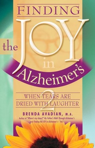 Finding the Joy in Alzheimer's: When Tears Are Dried with Laughter 9780963275233