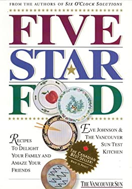 Five Star Food: Recipes to Delight Your Family and Amaze Your Friends 9780969735601
