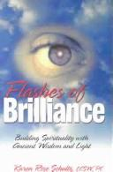 Flashes of Brilliance: Building Spirituality with Ancient Wisdom & Light - Schultz, Karen Rose
