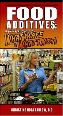 Food Additives: A Shopper's Guide To What's Safe & What's Not 9780963563576