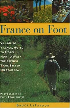 France on Foot: Village to Village, Hotel to Hotel: How to Walk the French Trail System on Your Own 9780966344806