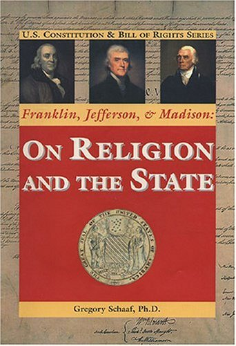 Franklin, Jefferson, and Madison: On Religion and the State