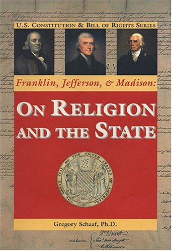 Franklin, Jefferson, and Madison: On Religion and the State 9780966694895