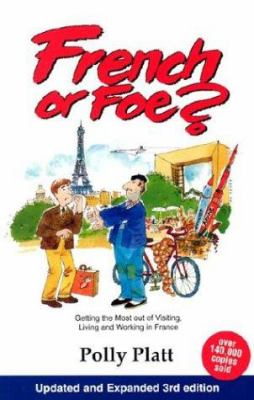 French or Foe?: Getting the Most Out of Visiting, Living and Working in France 9780964668423
