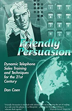 Friendly Persuasion: Dynamic Telephone Sales Training and Techniques for the 21st Century 9780966043617