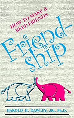Friendship: How to Make & Keep Friends 9780961720254