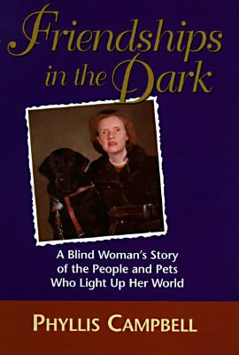 Friendships in the Dark: A Blind Woman's Story of the People and Pets Who Light Up Her World