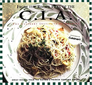 From the Recipe Files of the C.I.A.: The Culinary Institute of America 9780965109505