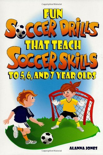 Fun Soccer Drills That Teach Soccer Skills to 5, 6, and 7 Year Olds 9780966234145
