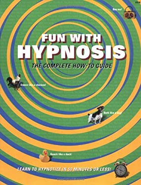 Fun with Hypnosis: The Complete How-To Guide 9780966398502