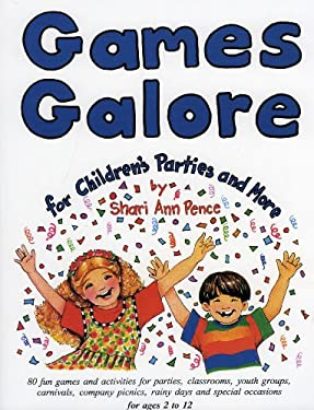Games Galore for Children's Parties and More: 80 Fun Games and Activities for Parties, Classrooms, Youth Groups, Carnivals, Company Picnics, Rainy Day 9780964577114