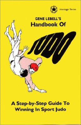 Gene Lebell's Handbook of Judo: A Step-By-Step Guide to Winning in Sport Judo 9780961512668
