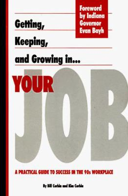 Getting, Keeping And, Growing in Your Job: A Practical Guide to Success in the 90s Workplace 9780963437310