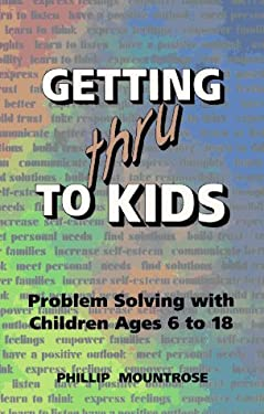 Getting Thru to Kids: Problem Solving with Children Ages 6 to 18 9780965378772