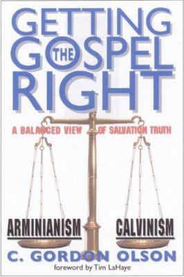 Getting the Gospel Right: A Balanced View of Calvinism and Arminianism 9780962485060