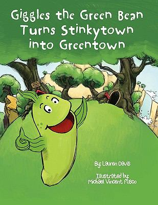 Giggles the Green Bean Turns Stinkytown Into Greentown 9780967156552