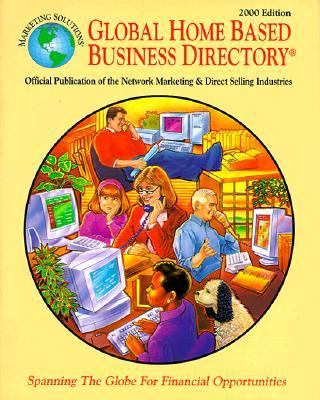 Global Home Based Business Directory: Official Publication of the Network Marketing and Direct Selling Industries 9780965020831
